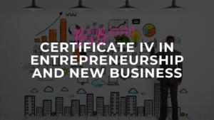 Certificate IV in Entrepreneurship and new business